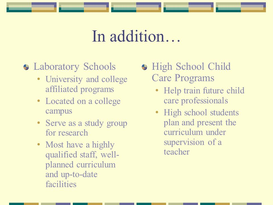 In addition… Laboratory Schools High School Child Care Programs