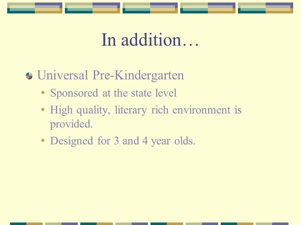 In addition… Universal Pre-Kindergarten Sponsored at the state level