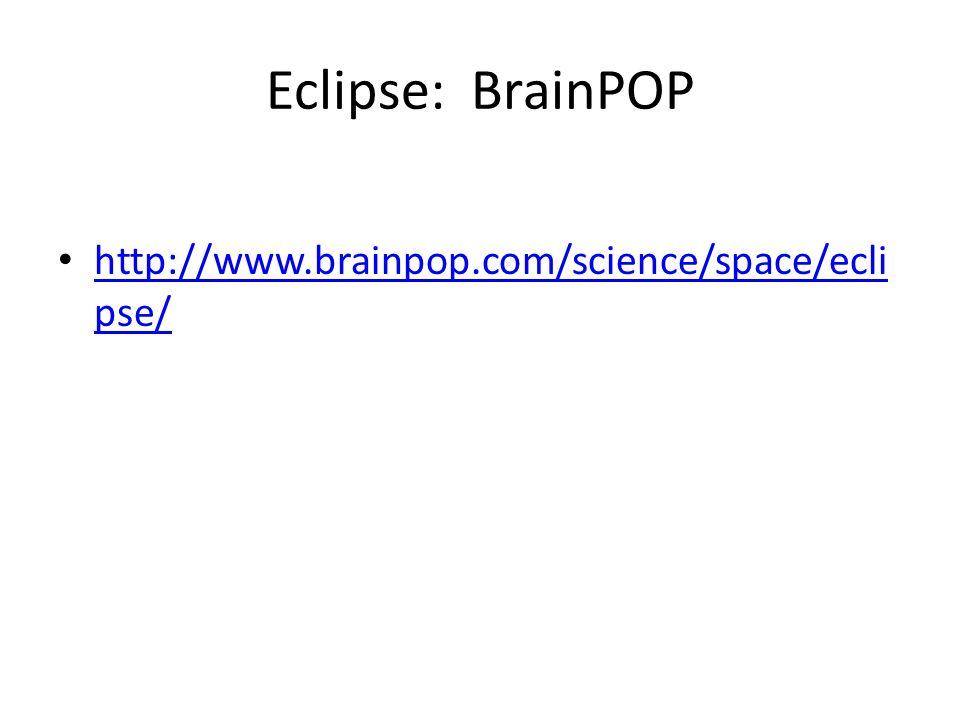 Eclipse: BrainPOP http://www.brainpop.com/science/space/eclipse/