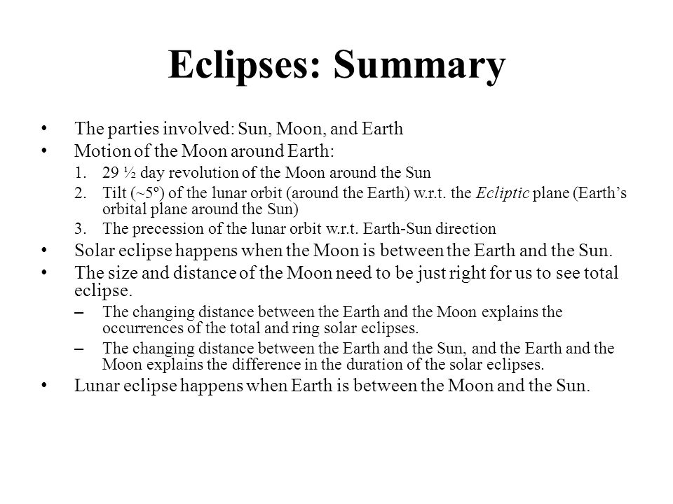 Eclipses: Summary The parties involved: Sun, Moon, and Earth
