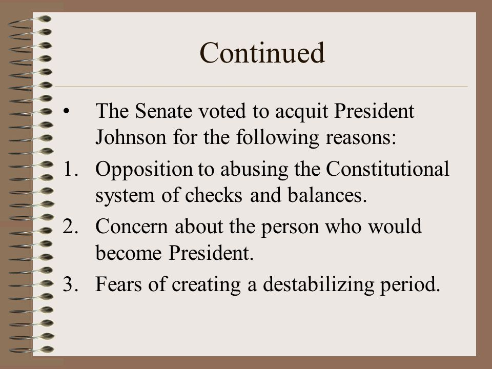 Continued The Senate voted to acquit President Johnson for the following reasons:
