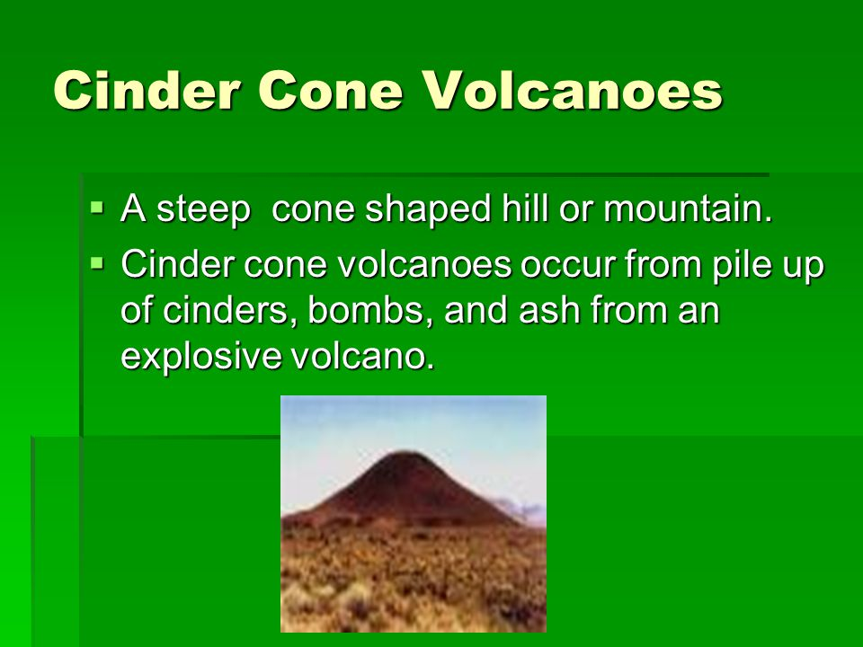 Cinder Cone Volcanoes A steep cone shaped hill or mountain.