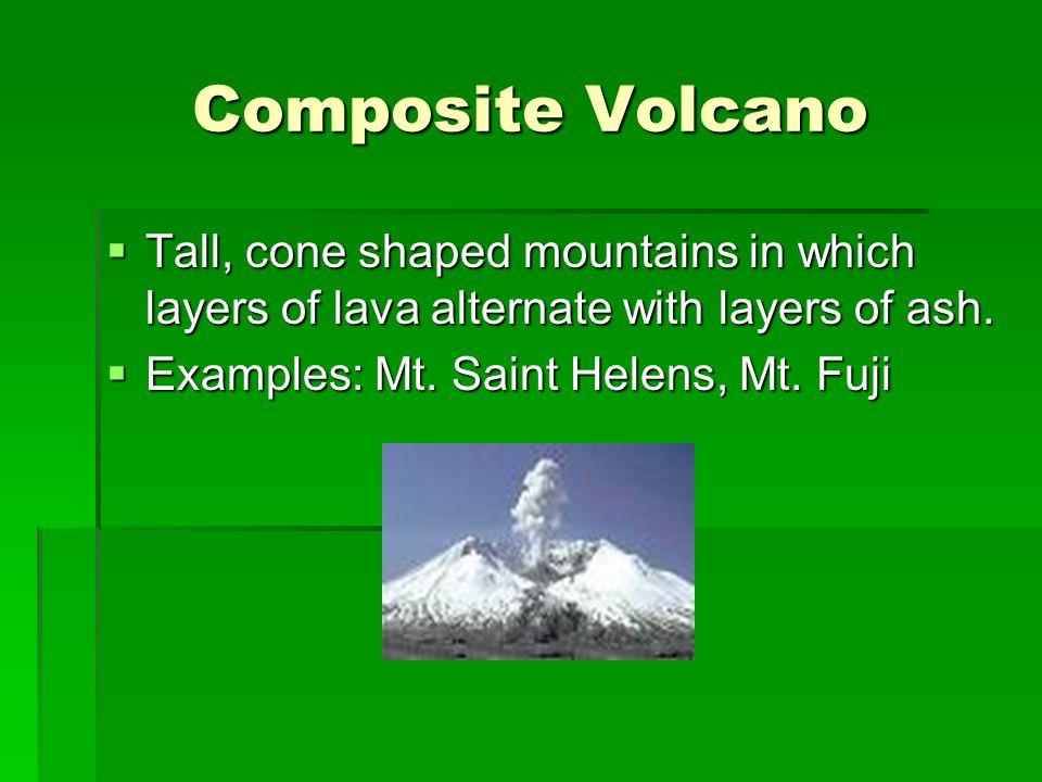 Composite Volcano Tall, cone shaped mountains in which layers of lava alternate with layers of ash.
