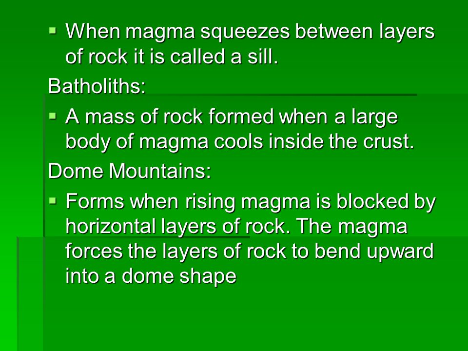 When magma squeezes between layers of rock it is called a sill.