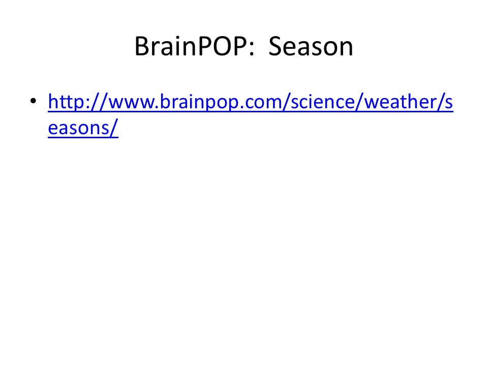 BrainPOP: Season http://www.brainpop.com/science/weather/seasons/