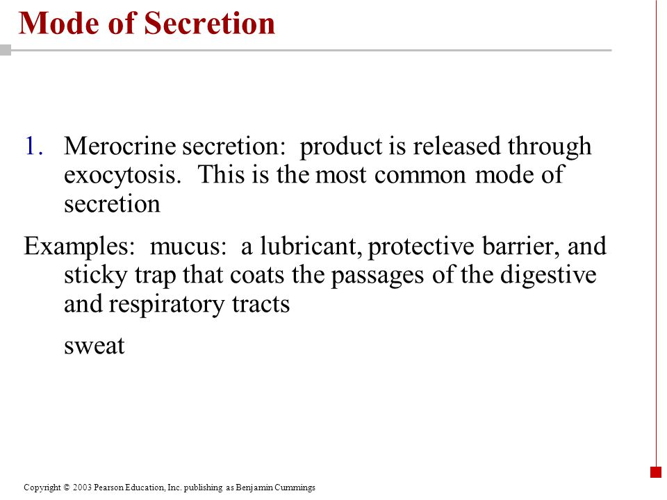 Mode of Secretion Merocrine secretion: product is released through exocytosis. This is the most common mode of secretion.