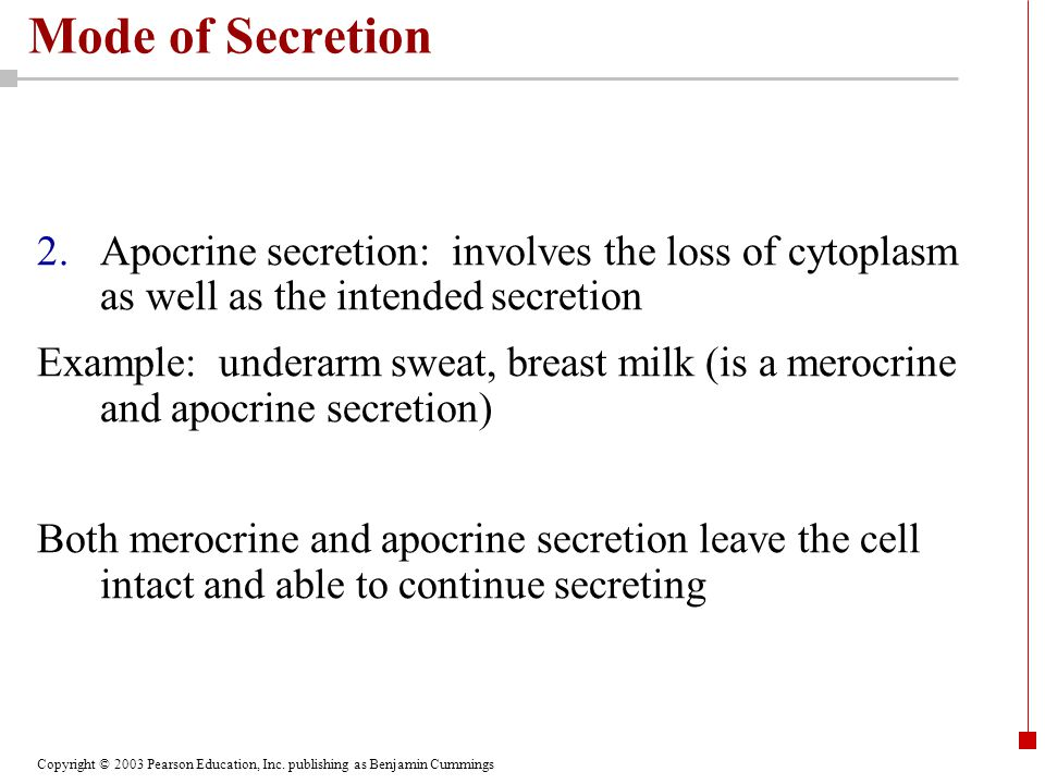 Mode of Secretion Apocrine secretion: involves the loss of cytoplasm as well as the intended secretion.