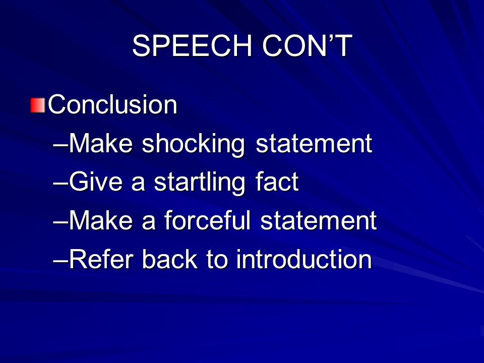 SPEECH CON'T Conclusion Make shocking statement Give a startling fact