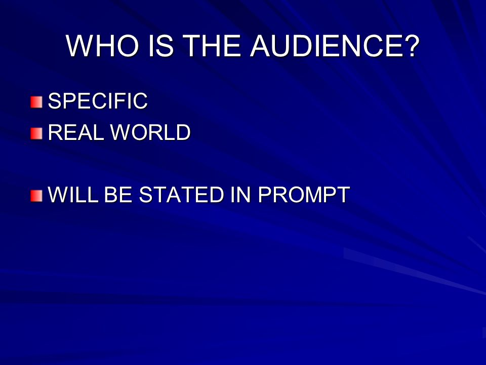 WHO IS THE AUDIENCE SPECIFIC REAL WORLD WILL BE STATED IN PROMPT