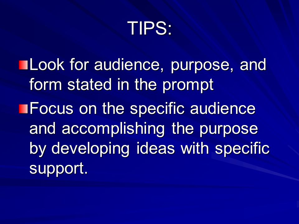 TIPS: Look for audience, purpose, and form stated in the prompt