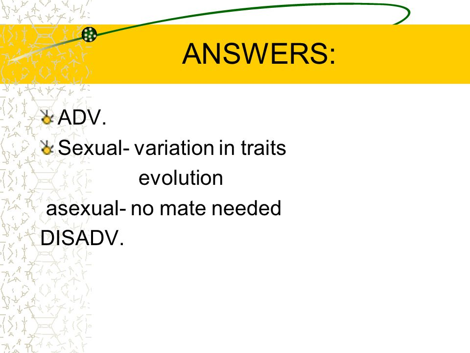 ANSWERS: ADV. Sexual- variation in traits evolution
