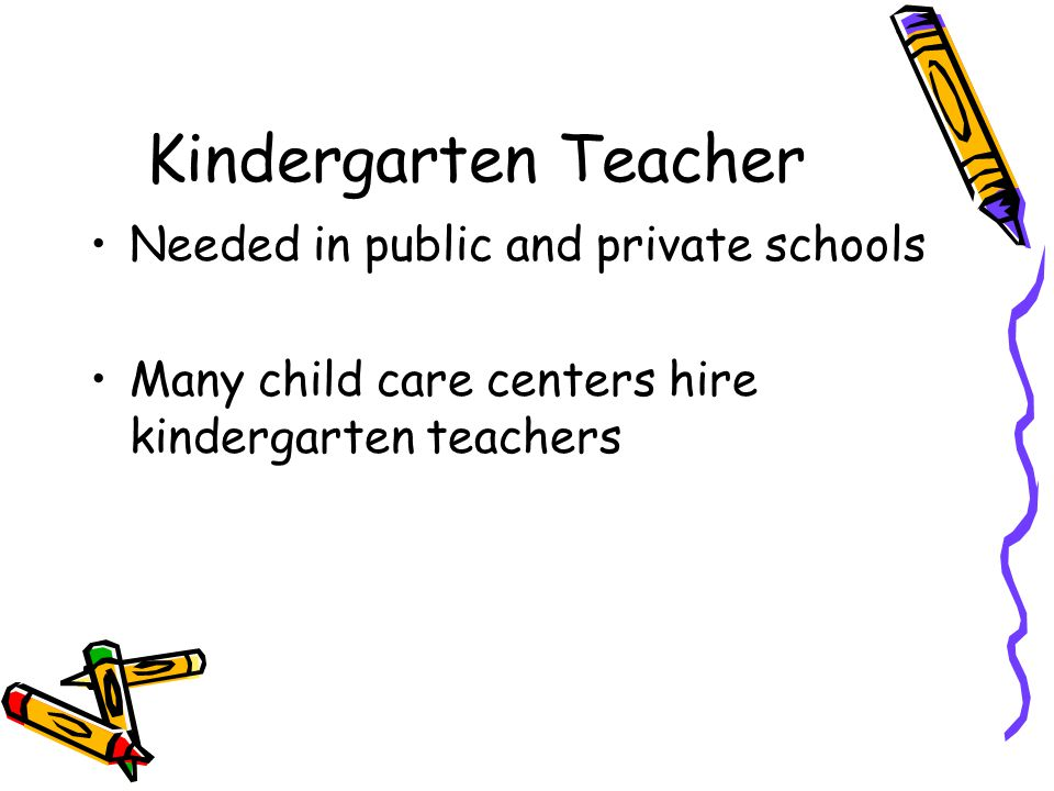Kindergarten Teacher Needed in public and private schools