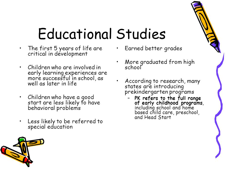 Educational Studies The first 5 years of life are critical in development.