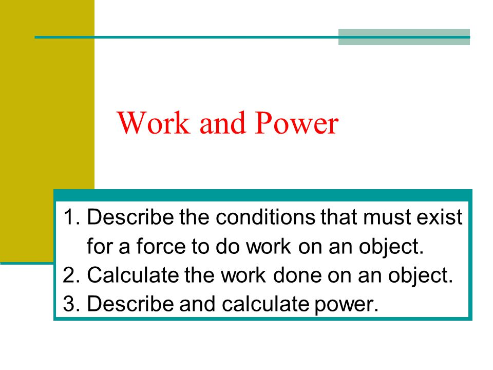 Work and Power 1. Describe the conditions that must exist