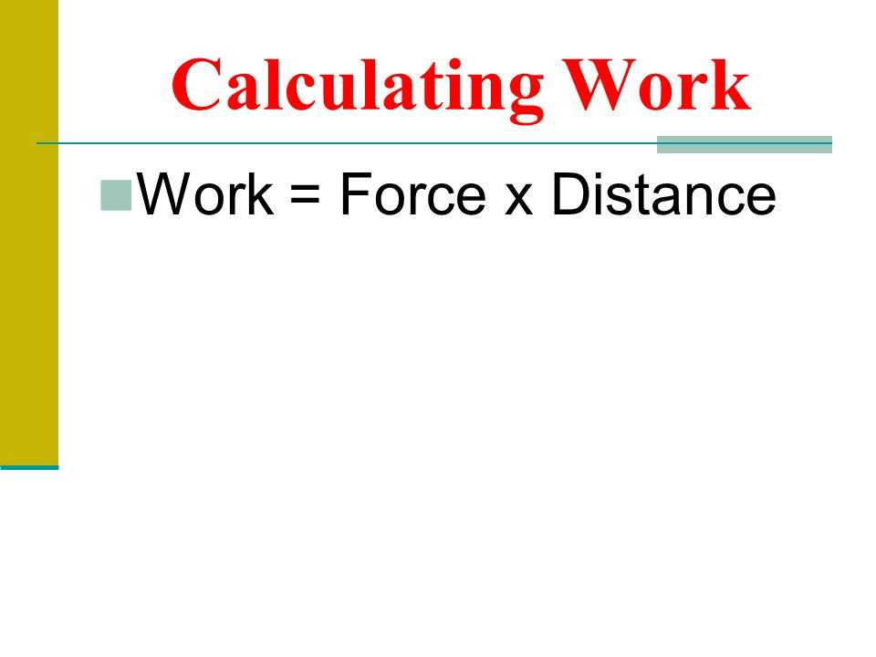 Calculating Work Work = Force x Distance