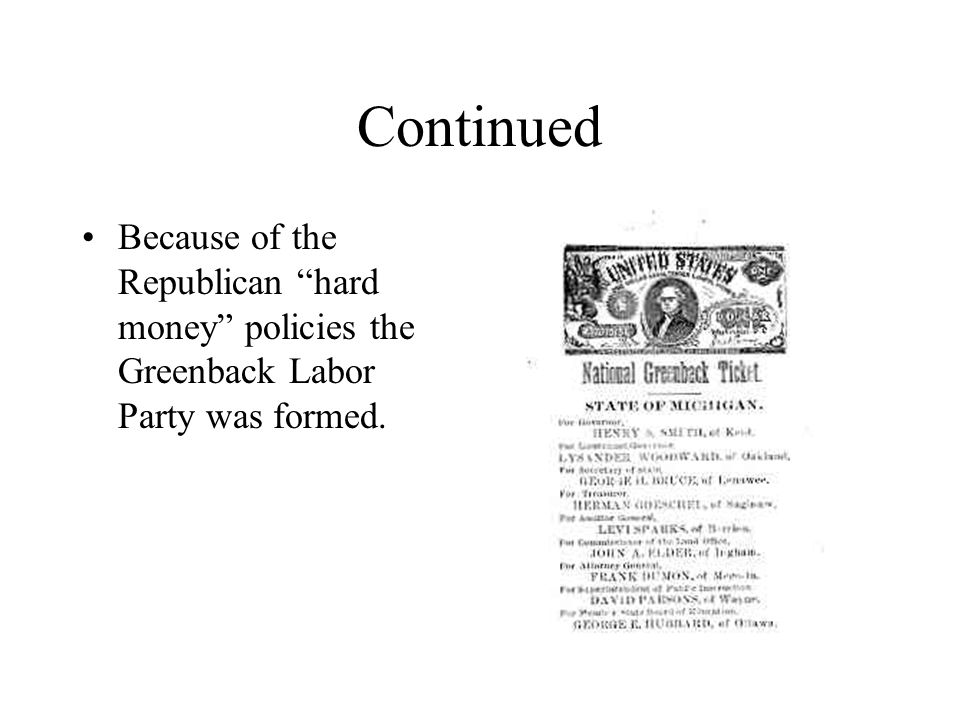 Continued Because of the Republican hard money policies the Greenback Labor Party was formed.