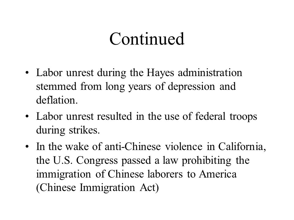Continued Labor unrest during the Hayes administration stemmed from long years of depression and deflation.