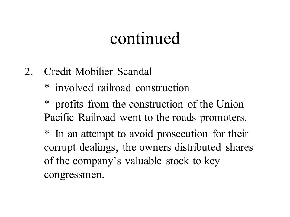 continued Credit Mobilier Scandal * involved railroad construction