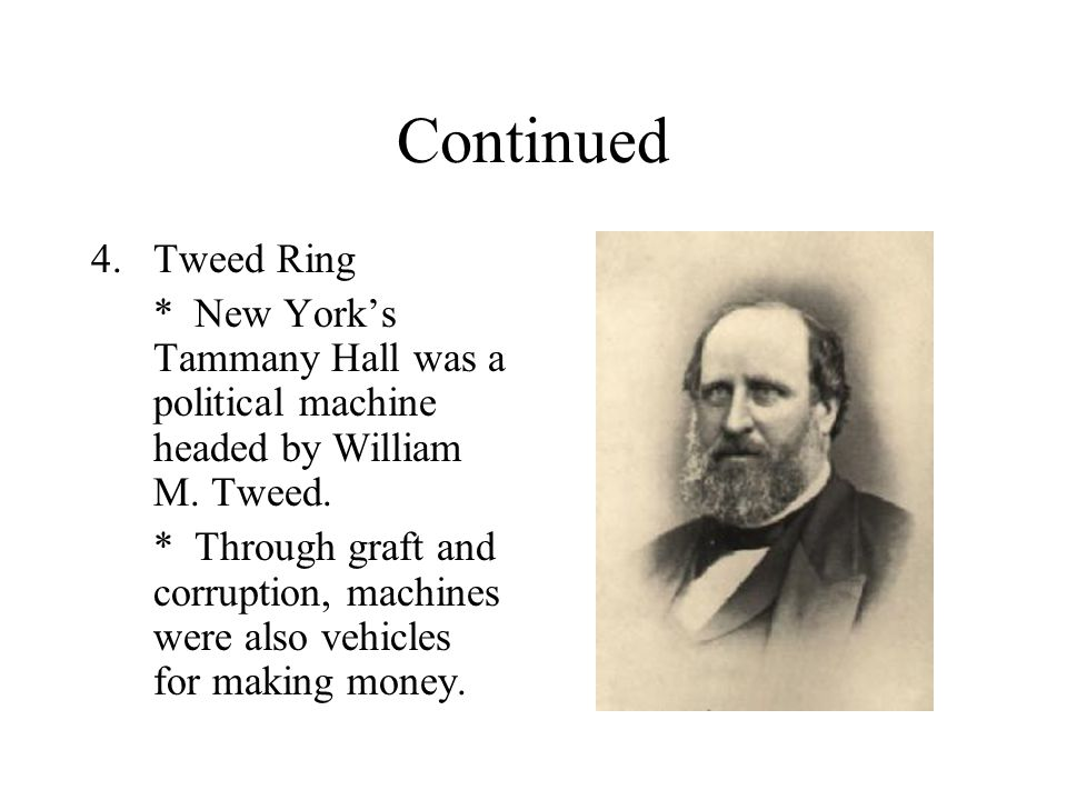 Continued Tweed Ring. * New York's Tammany Hall was a political machine headed by William M. Tweed.