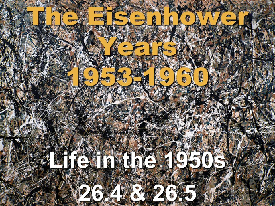 The Eisenhower Years Life in the 1950s 26.4 & 26.5
