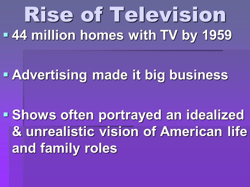Rise of Television 44 million homes with TV by 1959