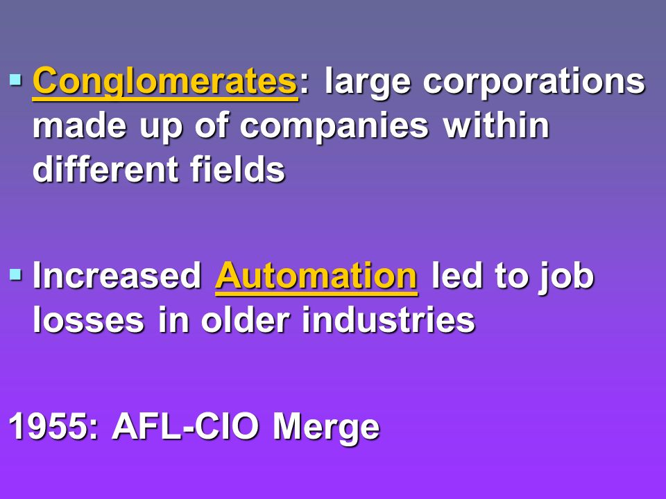 Conglomerates: large corporations made up of companies within different fields