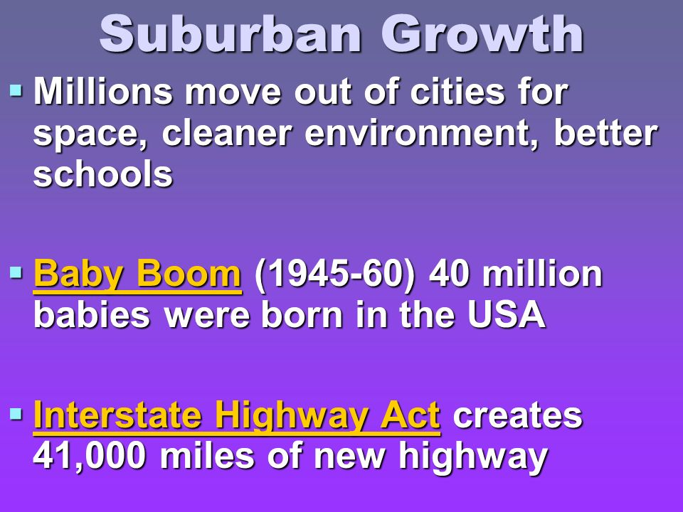 Suburban Growth Millions move out of cities for space, cleaner environment, better schools.