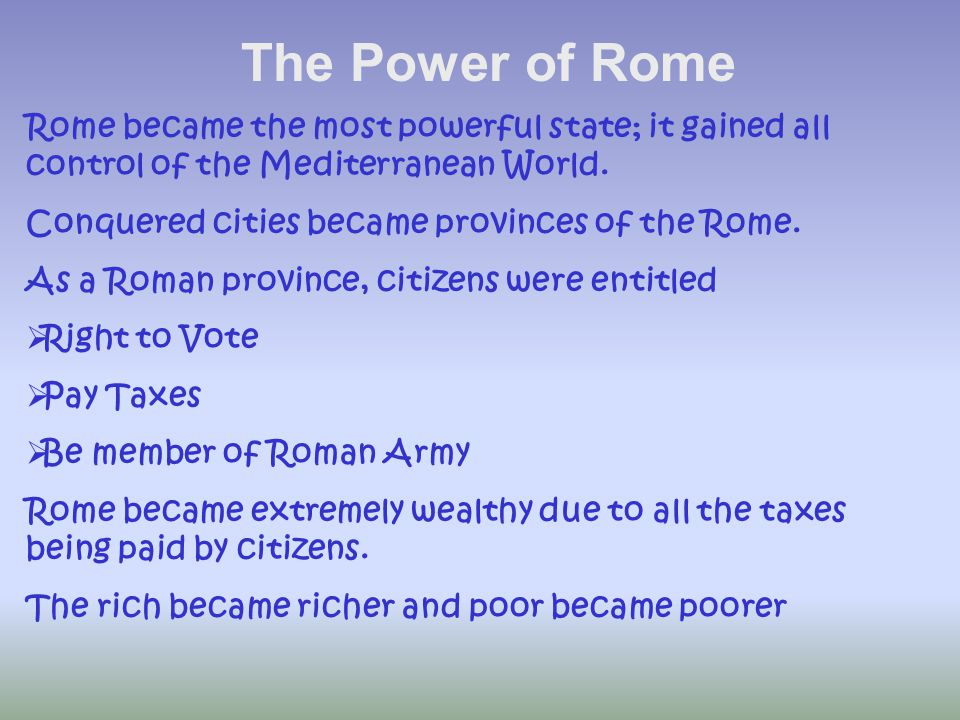 Rome became the most powerful state; it gained all control of the Mediterranean World.