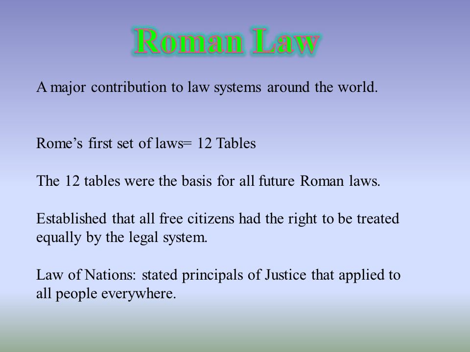Roman Law A major contribution to law systems around the world.