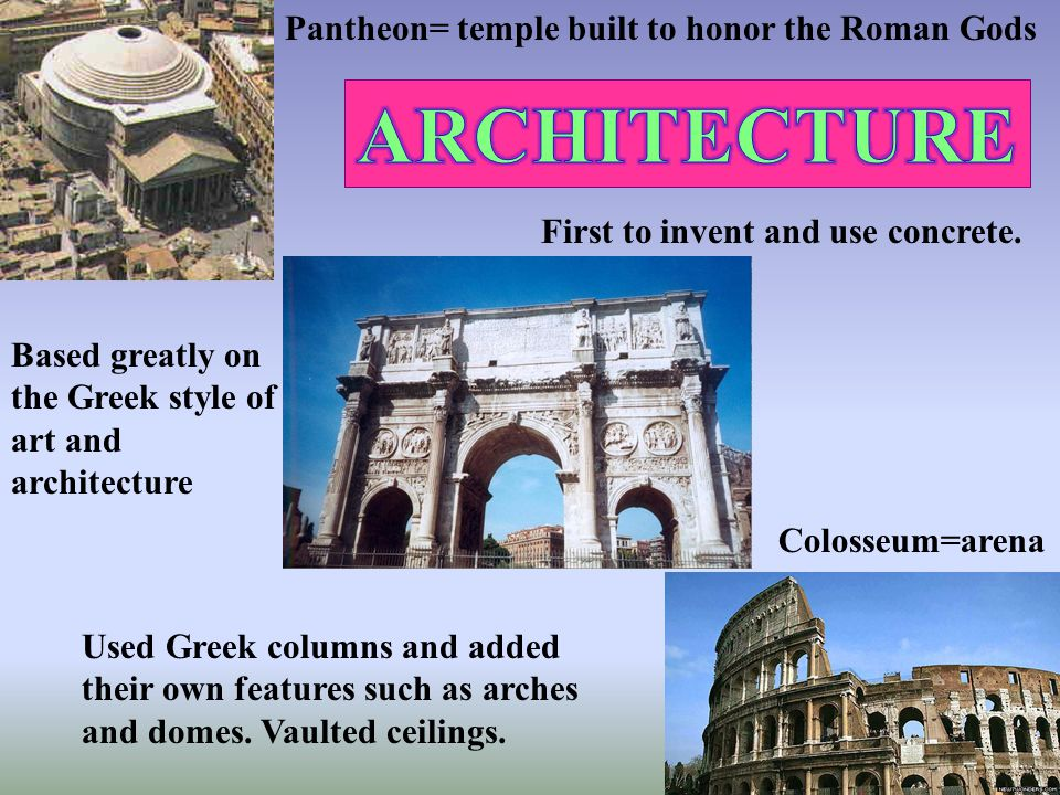 ARCHITECTURE Pantheon= temple built to honor the Roman Gods