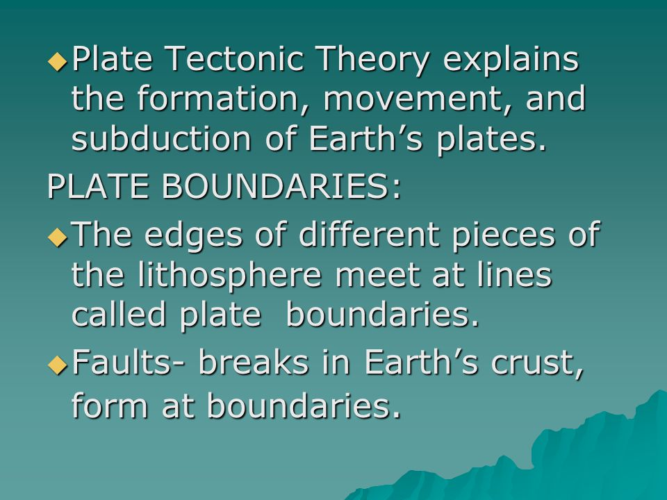 Plate Tectonic Theory explains the formation, movement, and subduction of Earth's plates.