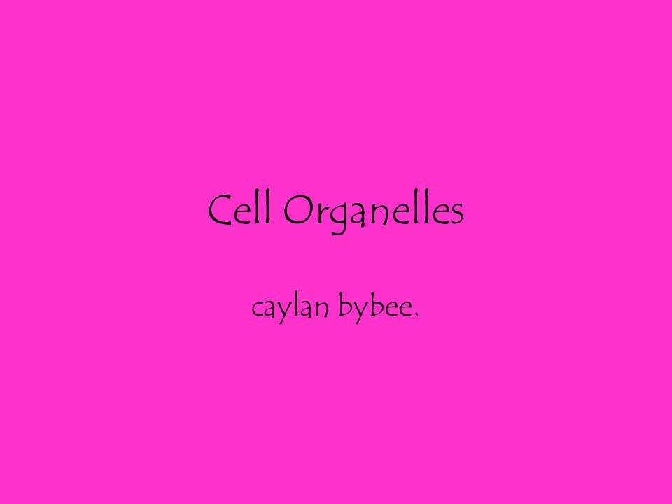 Cell Organelles caylan bybee.