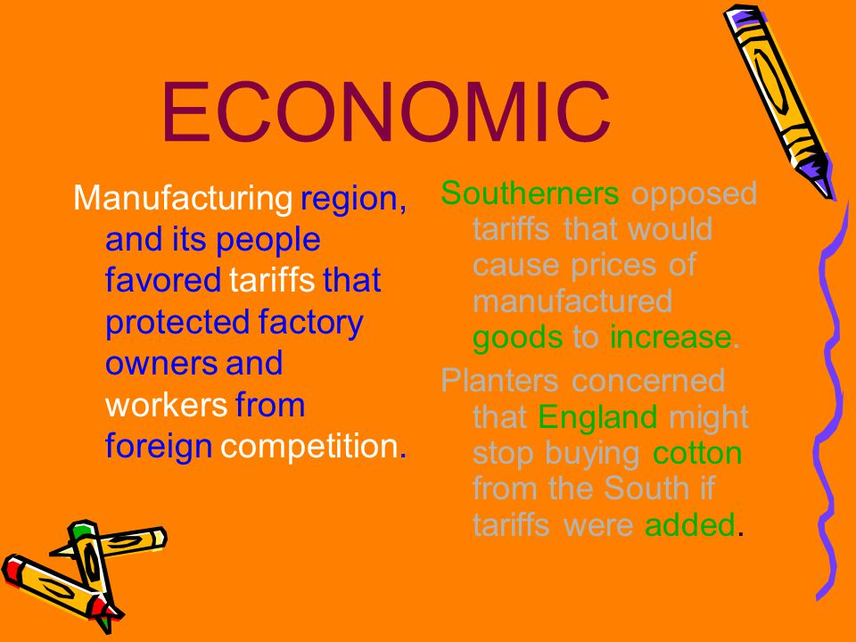 ECONOMIC Manufacturing region, and its people favored tariffs that protected factory owners and workers from foreign competition.