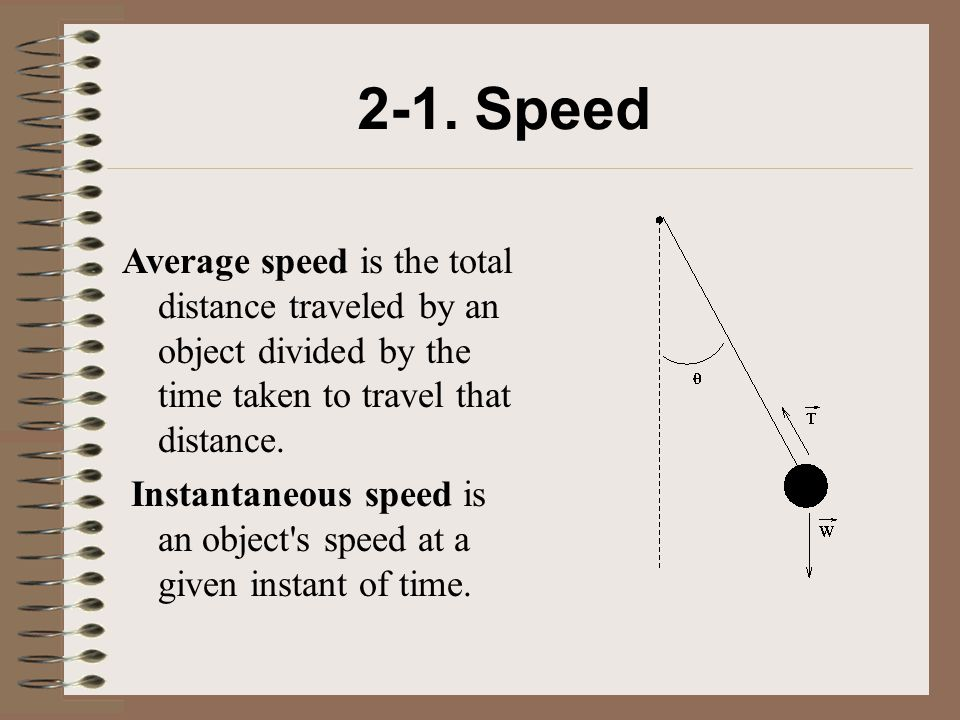 2-1. Speed Average speed is the total distance traveled by an object divided by the time taken to travel that distance.