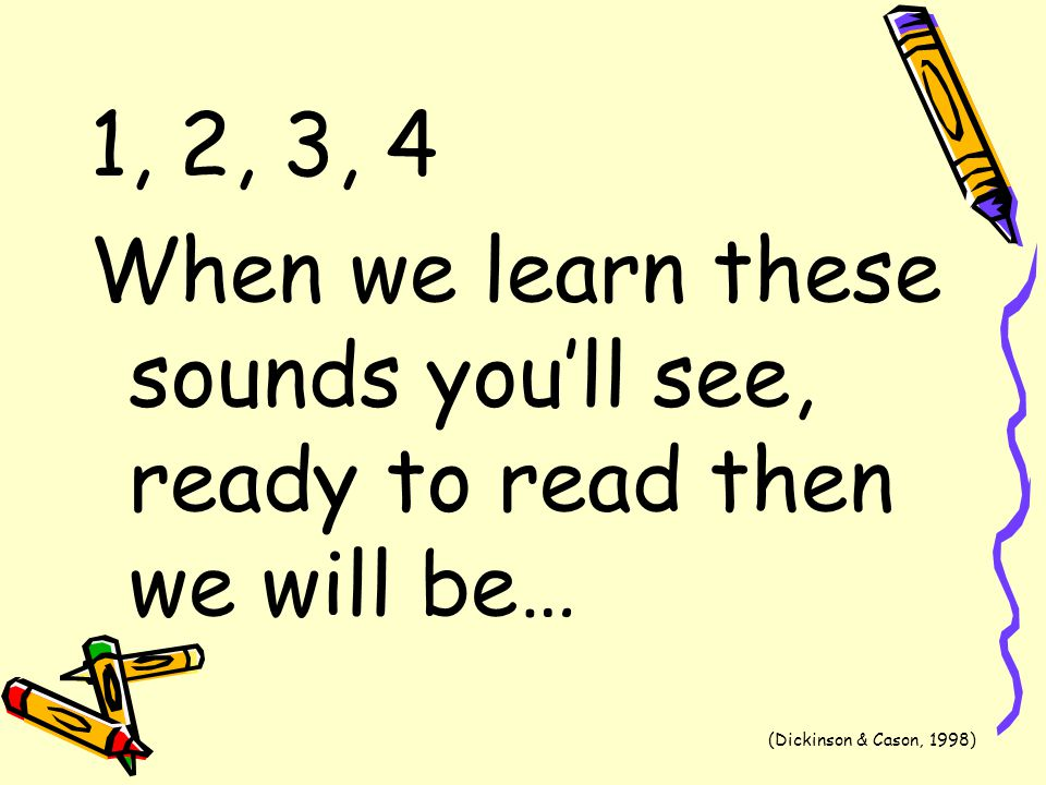 When we learn these sounds you'll see, ready to read then we will be…