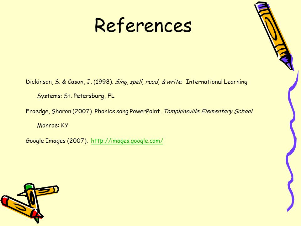 References Dickinson, S. & Cason, J. (1998). Sing, spell, read, & write. International Learning Systems: St. Petersburg, FL.