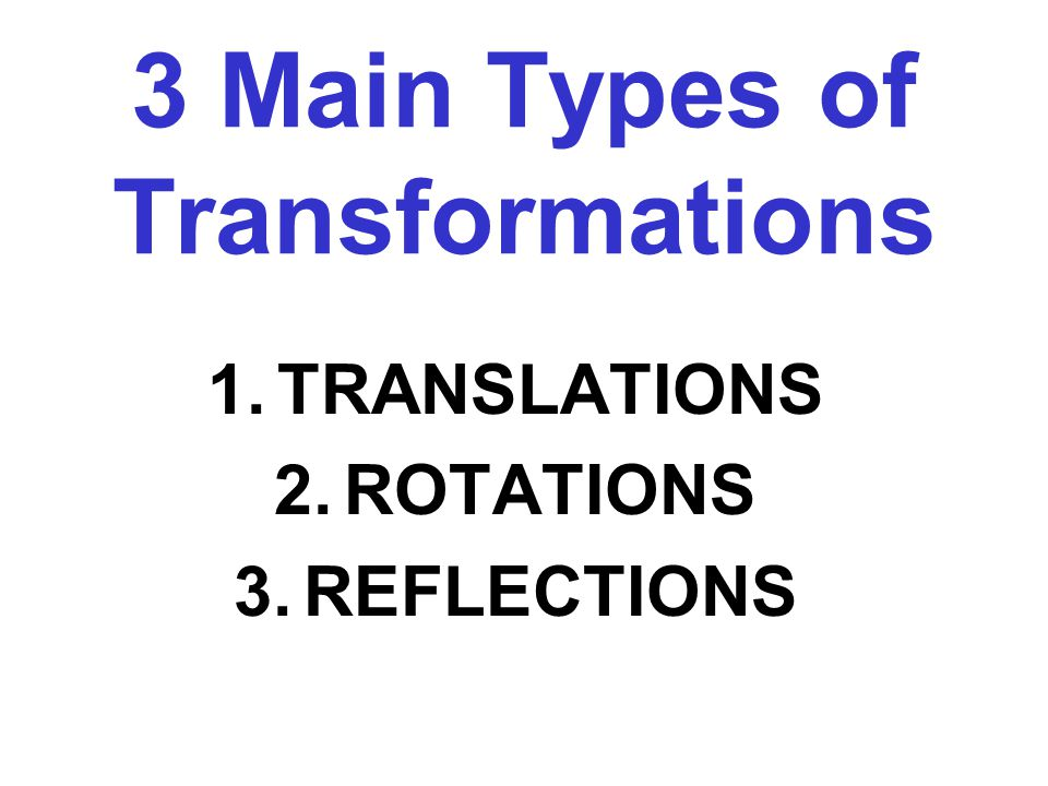3 Main Types of Transformations