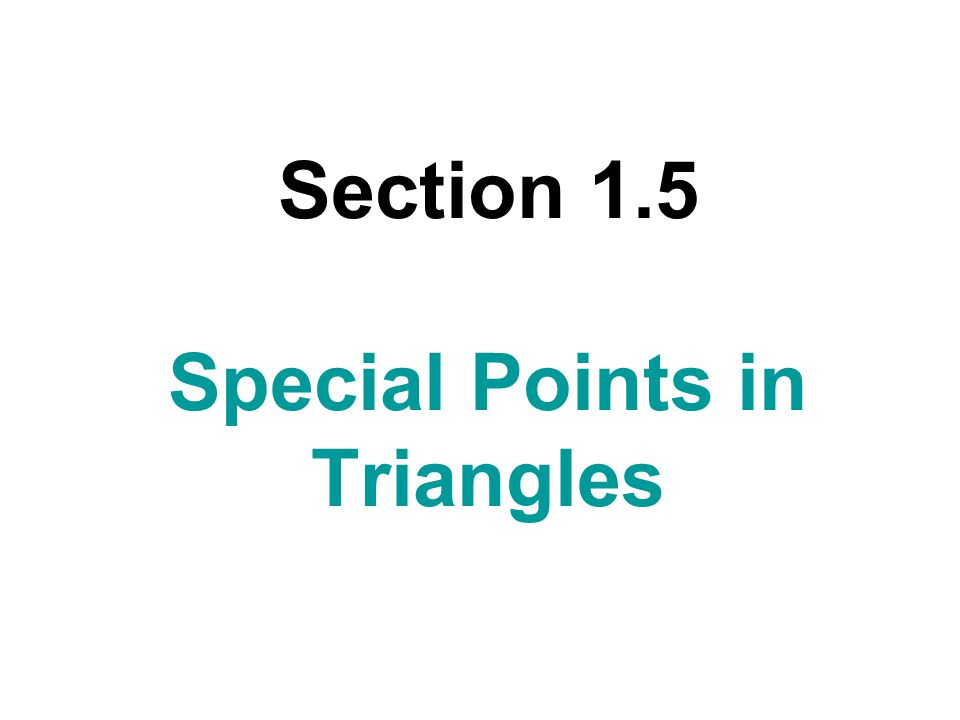 Section 1.5 Special Points in Triangles