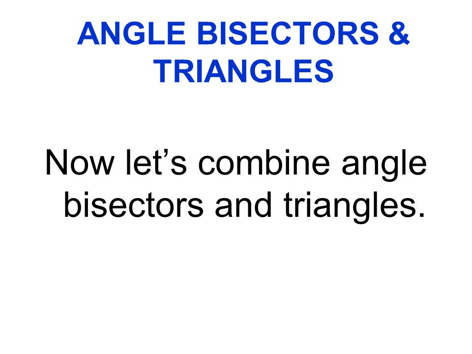 ANGLE BISECTORS & TRIANGLES