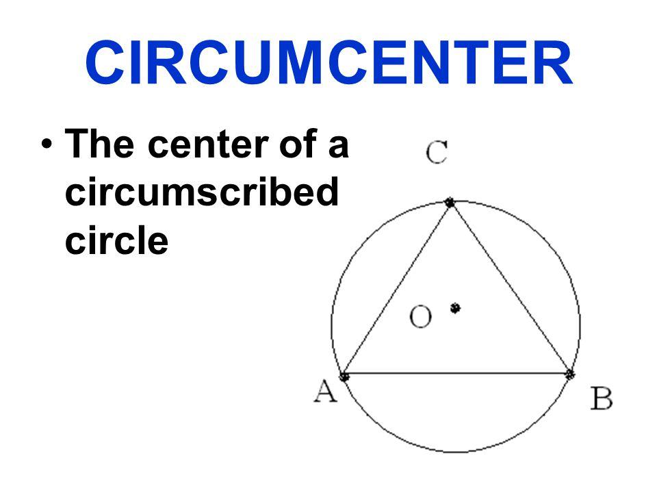 CIRCUMCENTER The center of a circumscribed circle