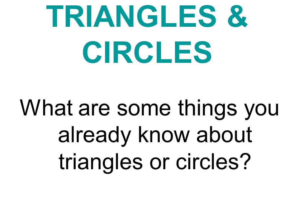 What are some things you already know about triangles or circles