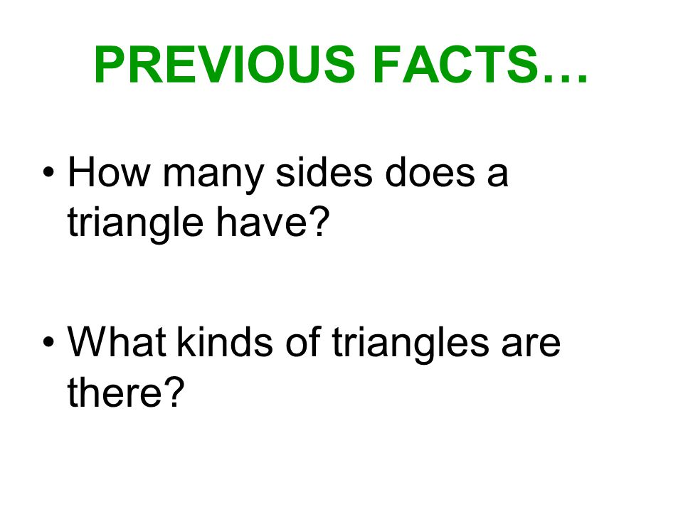 PREVIOUS FACTS… How many sides does a triangle have