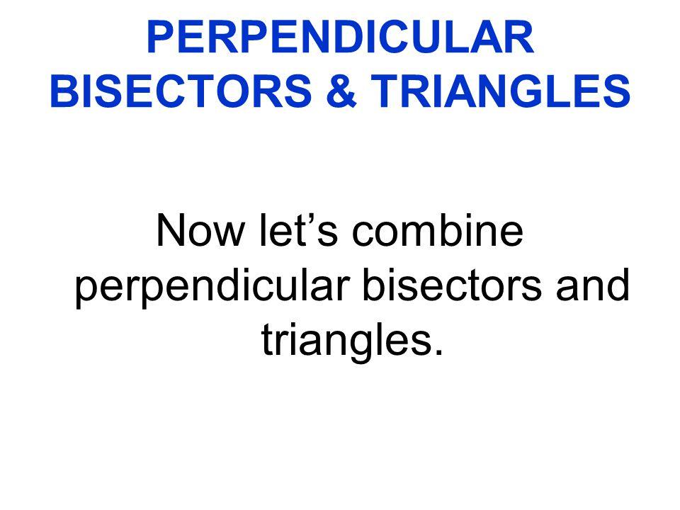 PERPENDICULAR BISECTORS & TRIANGLES