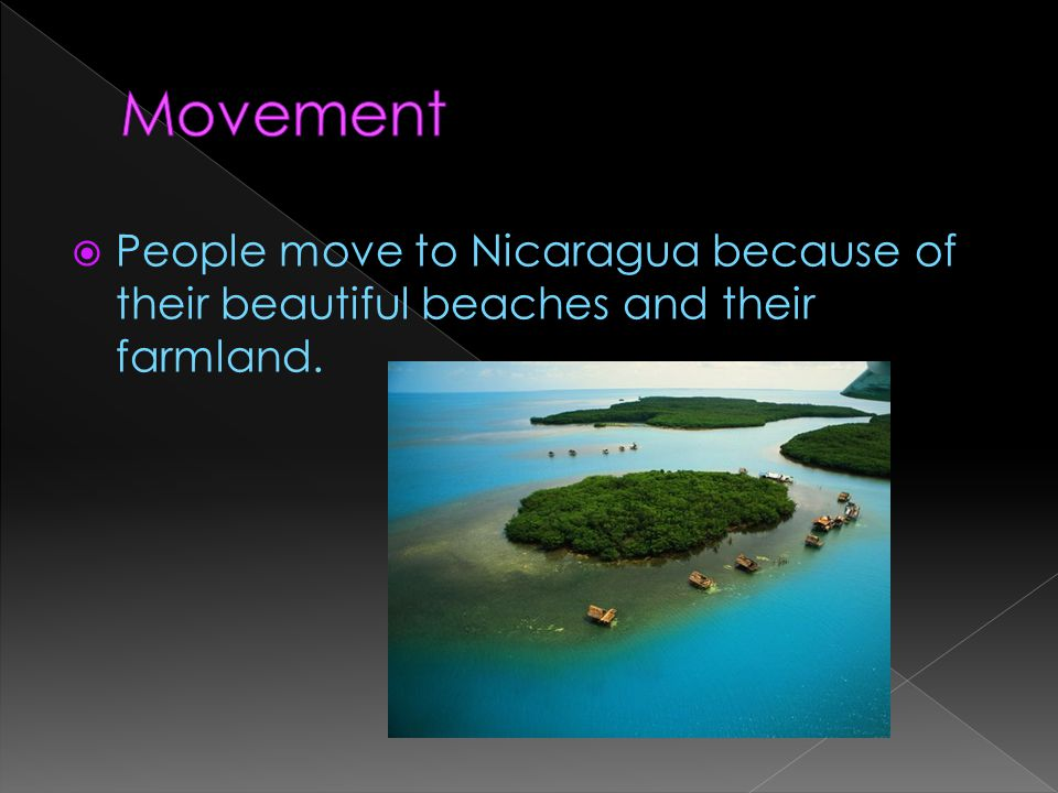 Movement People move to Nicaragua because of their beautiful beaches and their farmland.