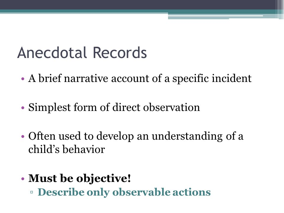Anecdotal Records A brief narrative account of a specific incident