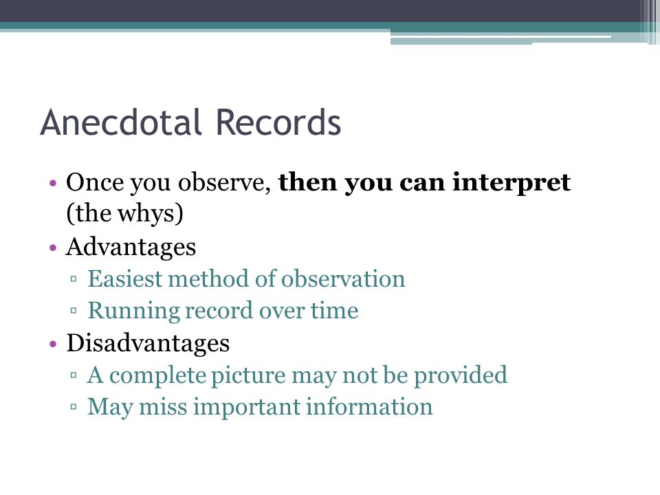Anecdotal Records Once you observe, then you can interpret (the whys)