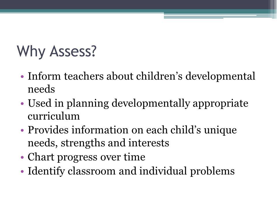 Why Assess Inform teachers about children's developmental needs