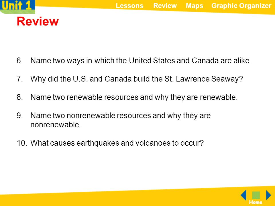 Review 6. Name two ways in which the United States and Canada are alike. 7. Why did the U.S. and Canada build the St. Lawrence Seaway