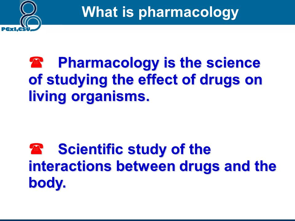 What is pharmacology  Pharmacology is the science of studying the effect of drugs on living organisms.