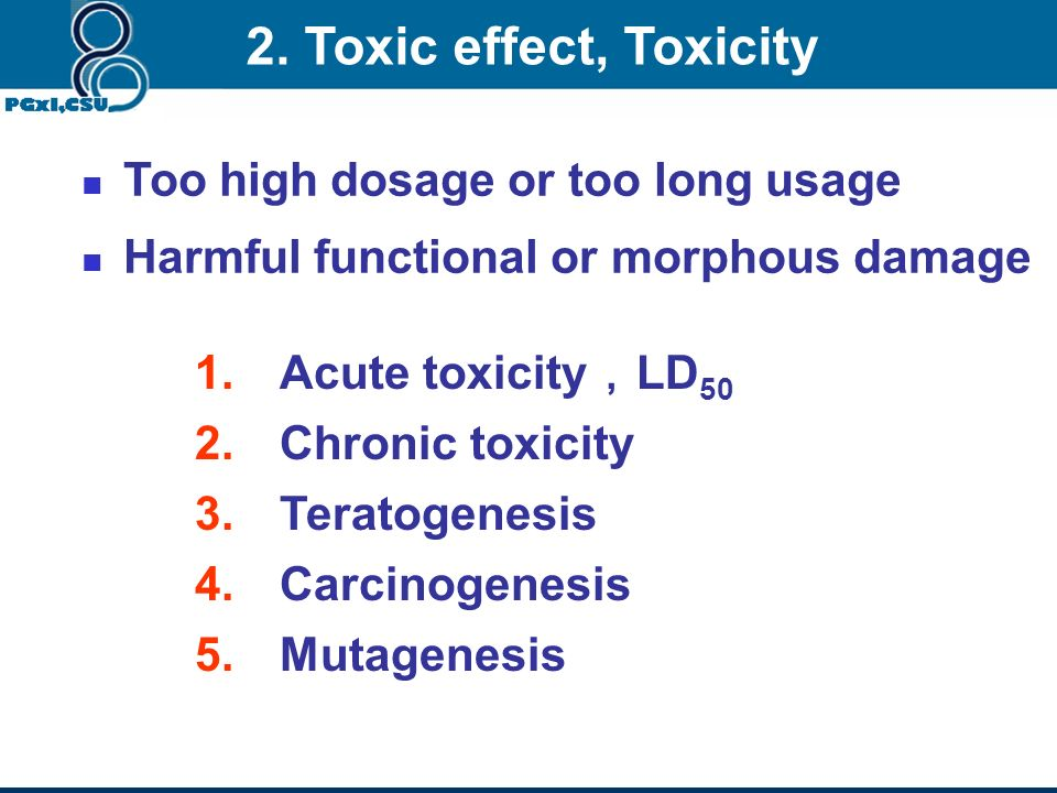 2. Toxic effect, Toxicity Too high dosage or too long usage